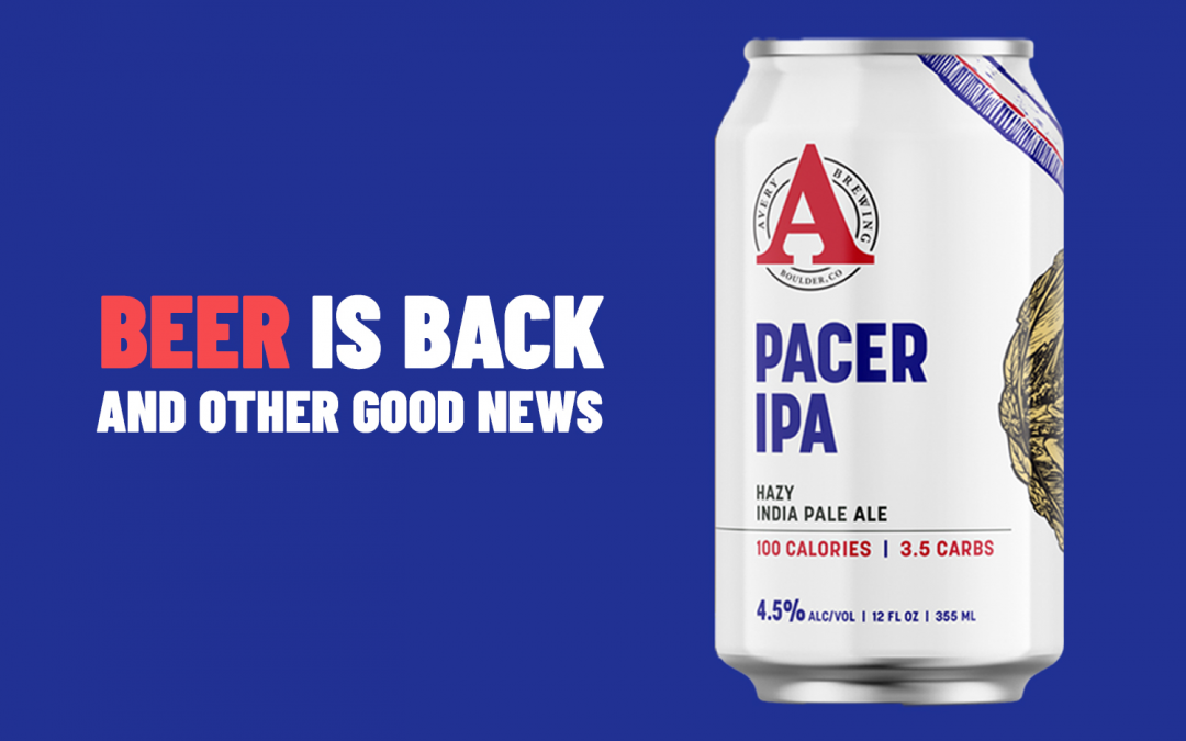 Beer is Back and other Good News